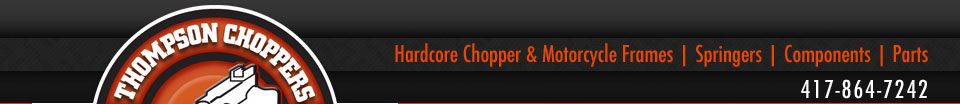 Thompson Choppers | Chopper and Motorcycle Frames | Rolling Chassis | 1-417-864-7242